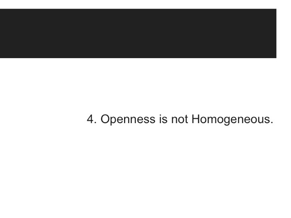 Thesis 4: Openness is not Homogeneous