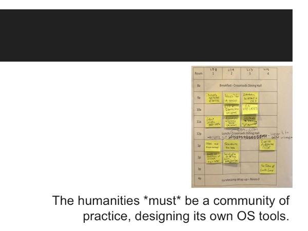 Slide with a post-it note schedule and the text, *The humanities MUST be a community of practice, designing its own OS tools*