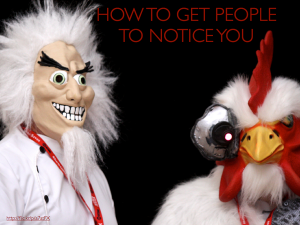 Pictures of Robot Chicken costumes. Caption: How to get people to notice you