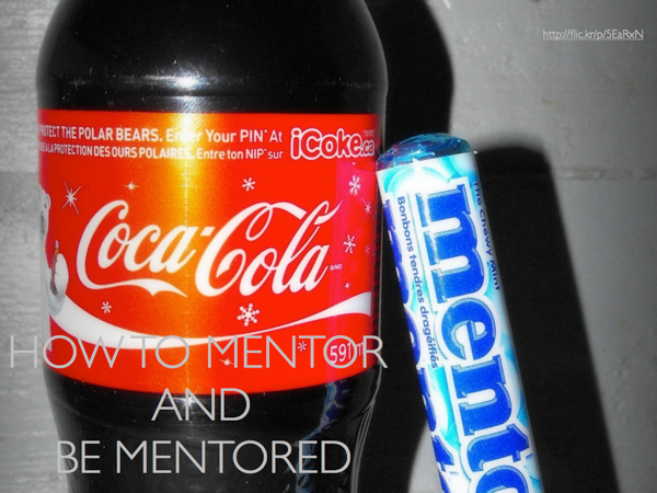 Picture of Coca-Cola and Mentos. Caption: How to Mentor and Be Mentored