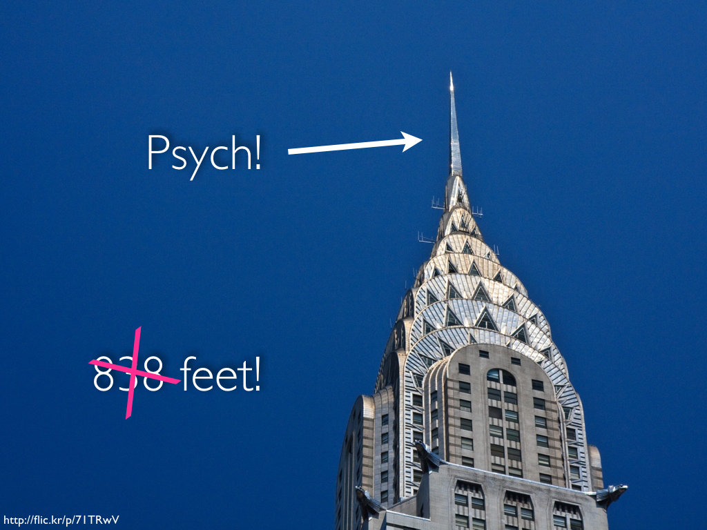 The photograph of the Chrylser Building with the '838' in '838 feet!' crossed out and with an arrow pointing at the spire with the word 'Psych!' labeling it.