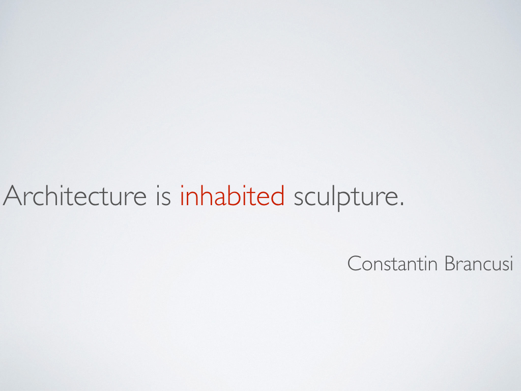 A quotation from Constantin Brancusi that reads, 'Architecture is inhabited sculpture.'