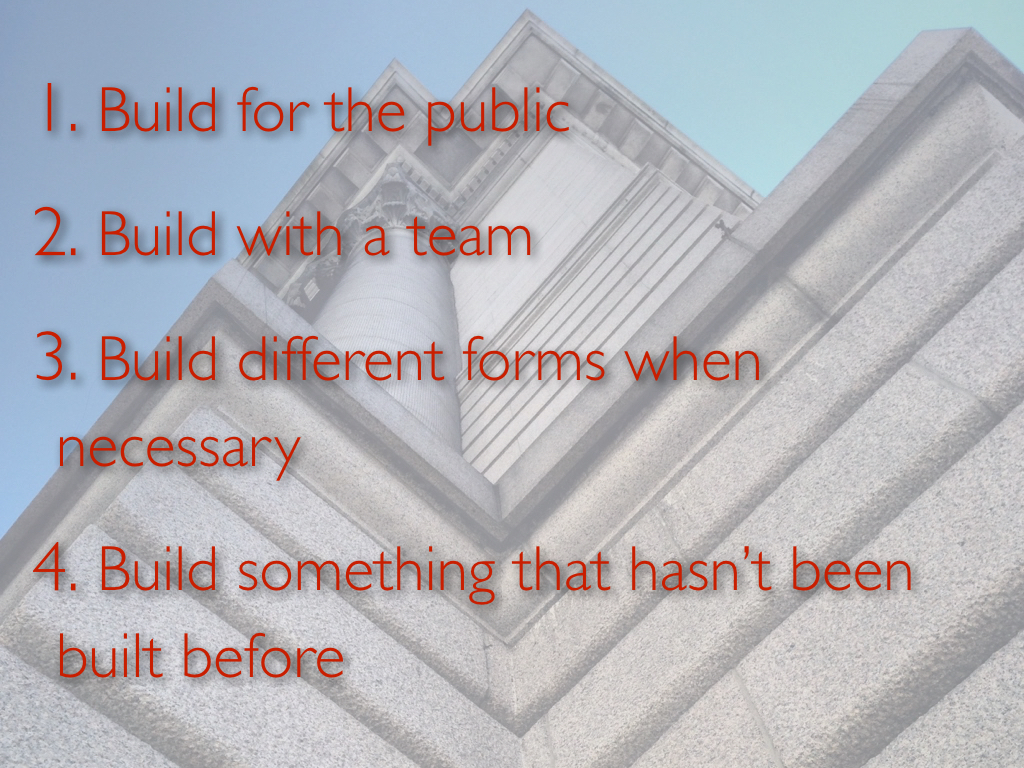 A summary of the four rules for designing better assignments, against a backdrop of a building shot from below: '1. Build for the public. 2. Build with a team.3. Build different forms when necessary. 4. Build something that hasn't been built before.